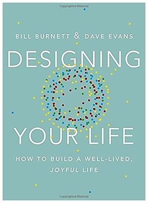 Designing Your Life by Bill Burnett and Dave Evans via Amazon.com
