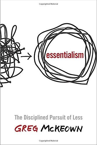 Essentialism The Disciplined Pursuit of Less by Greg McKeown via Amazon.com