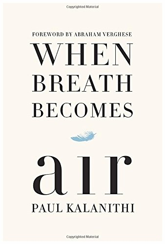 When Breath Becomes Air by Paul Kalanithi via Amazon.com