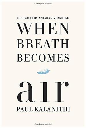 When Breath Becomes Air by Paul Kalanithi via Amazon.com